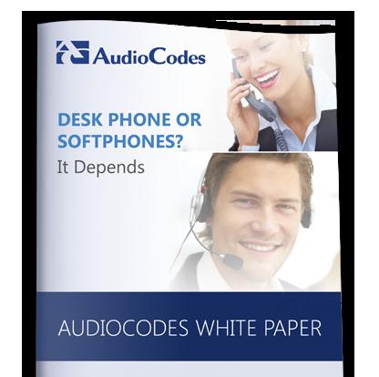 AudioCodes White Paper: Desk Phones or Softphones? It Depends...