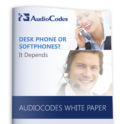 AudioCodes White Paper: Desk Phones or Softphones? It Depends...