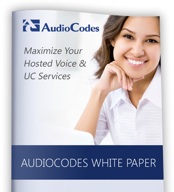 AudioCodes White Paper: Maximize Your Hosted Voice and UC Services