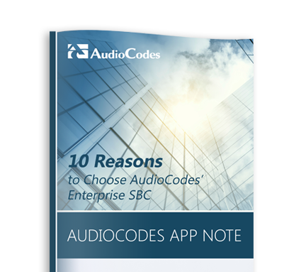AudioCodes Application Note: 10 Reasons to Choose AudioCodes' Enterprise SBC