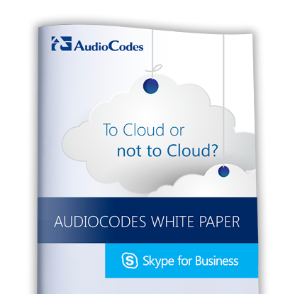 AudioCodes White Paper: To Cloud or not to Cloud? That is the Question